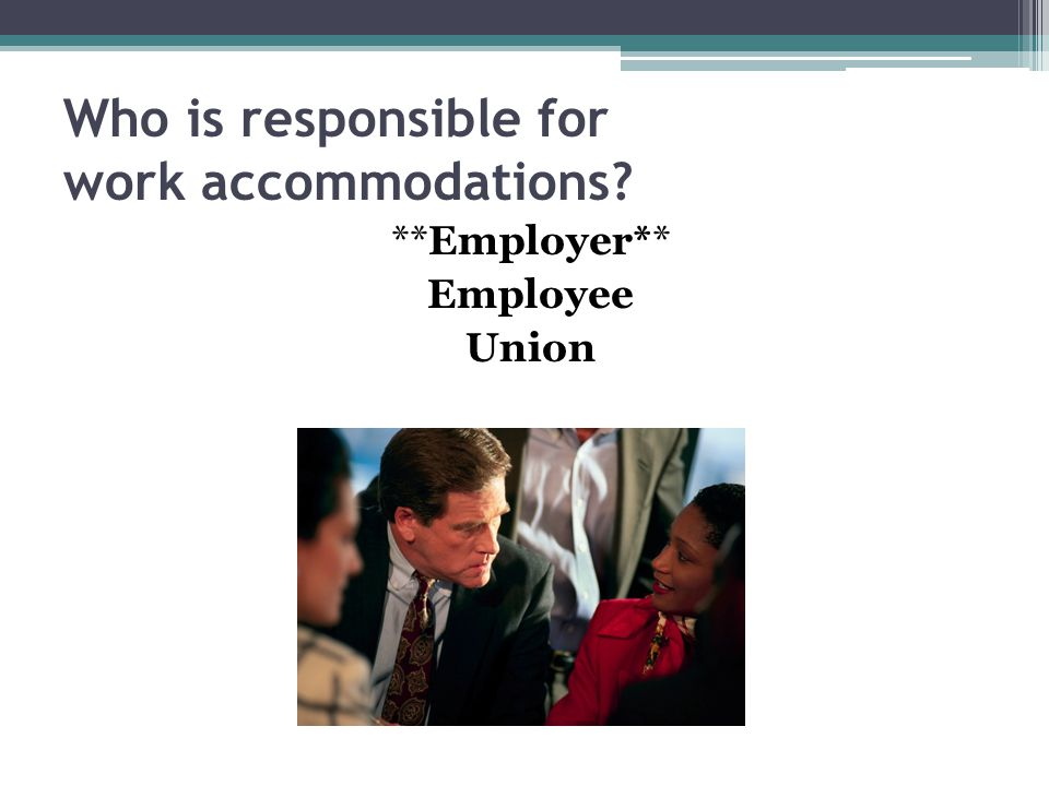 Who is responsible for work accommodations