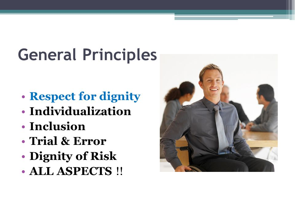 General Principles Respect for dignity Individualization Inclusion