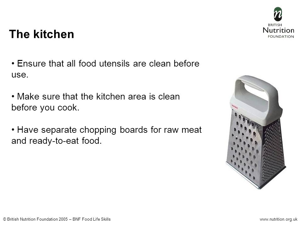 The kitchen Ensure that all food utensils are clean before use.