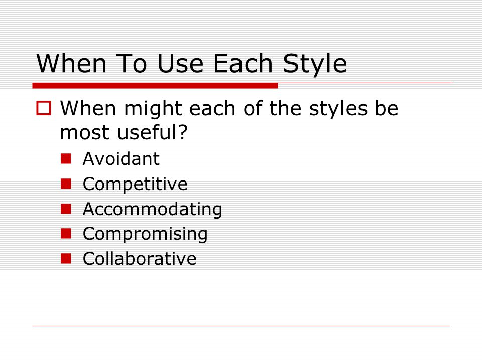 When To Use Each Style When might each of the styles be most useful