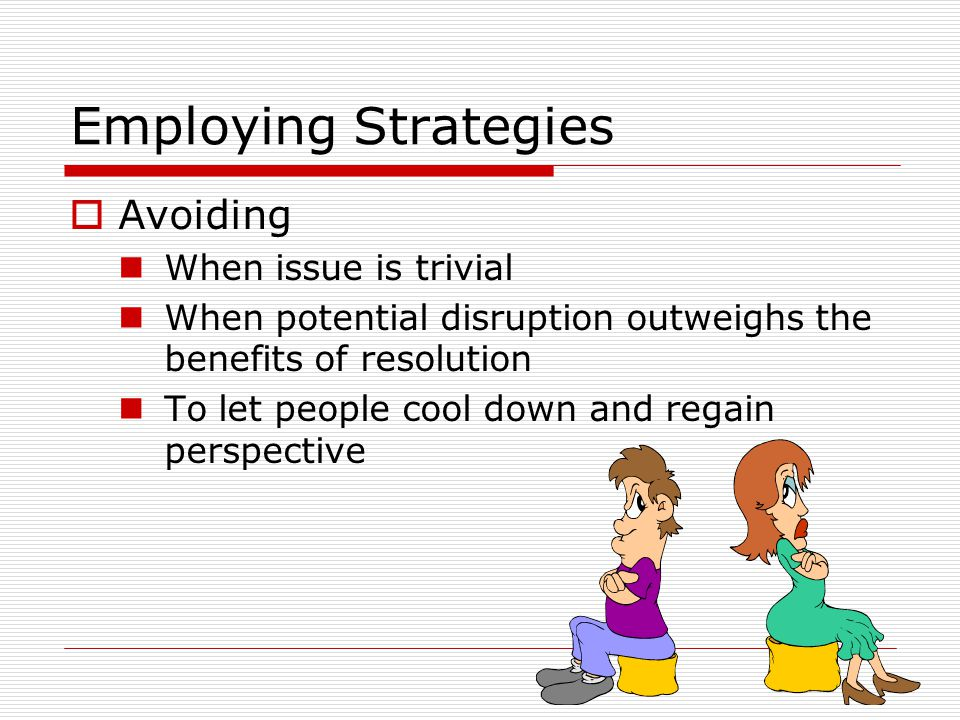 Employing Strategies Avoiding When issue is trivial
