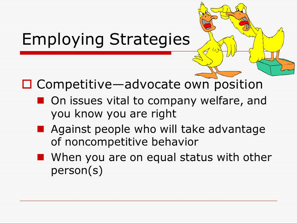 Employing Strategies Competitive—advocate own position