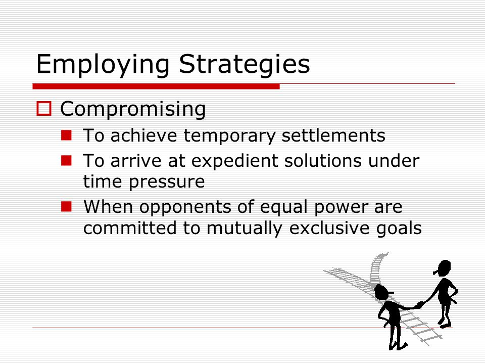 Employing Strategies Compromising To achieve temporary settlements