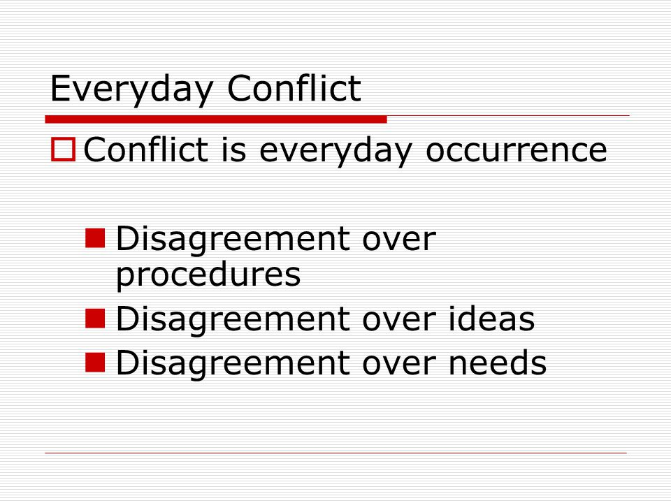 Everyday Conflict Conflict is everyday occurrence
