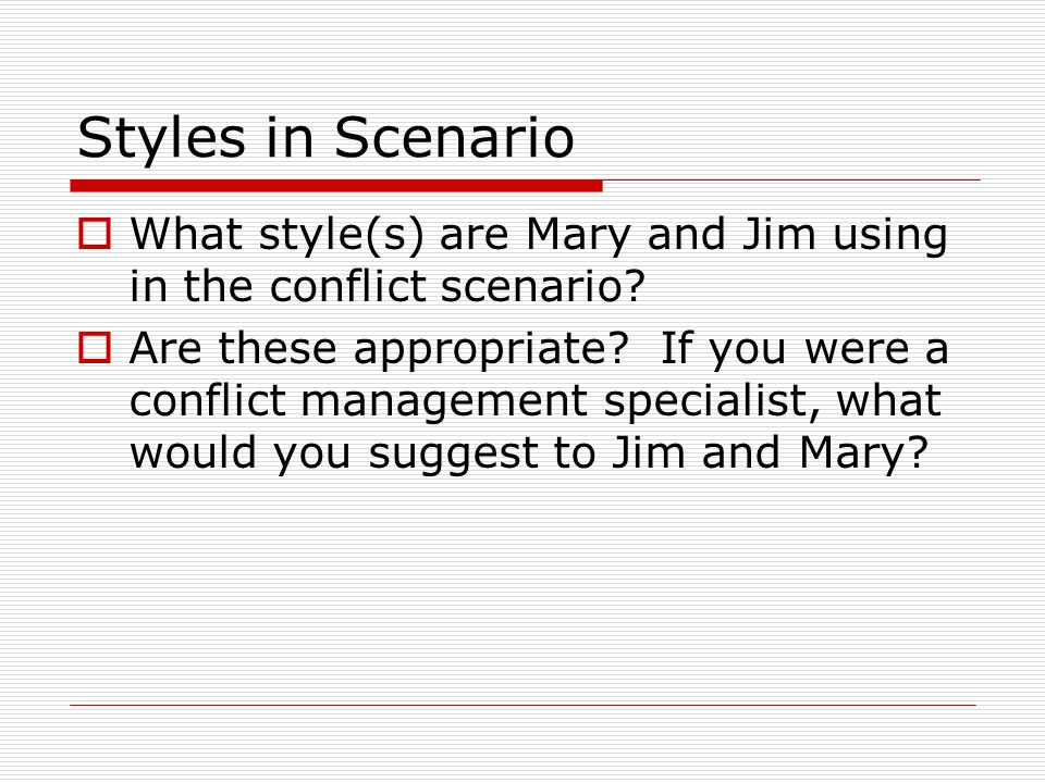 Styles in Scenario What style(s) are Mary and Jim using in the conflict scenario
