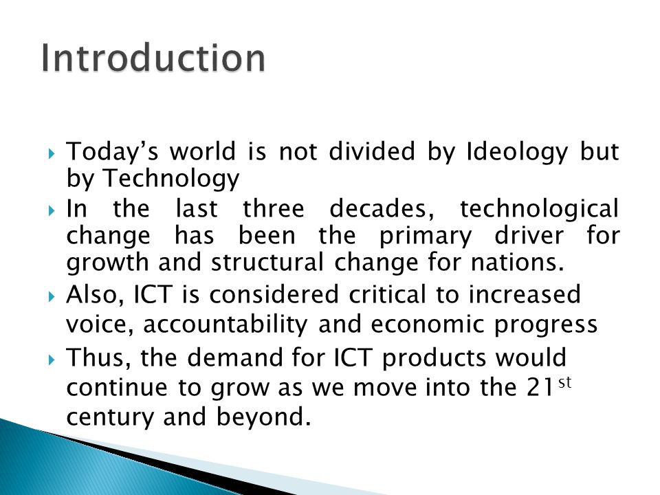 Introduction Today's world is not divided by Ideology but by Technology.