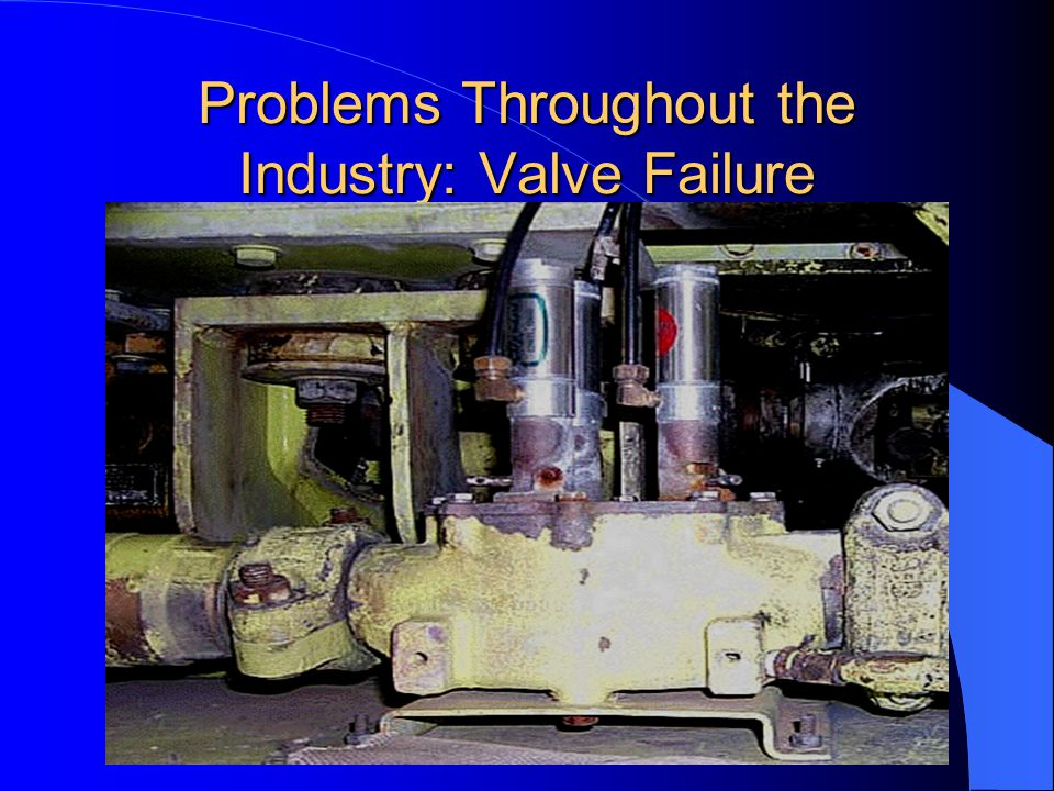 Problems Throughout the Industry: Valve Failure