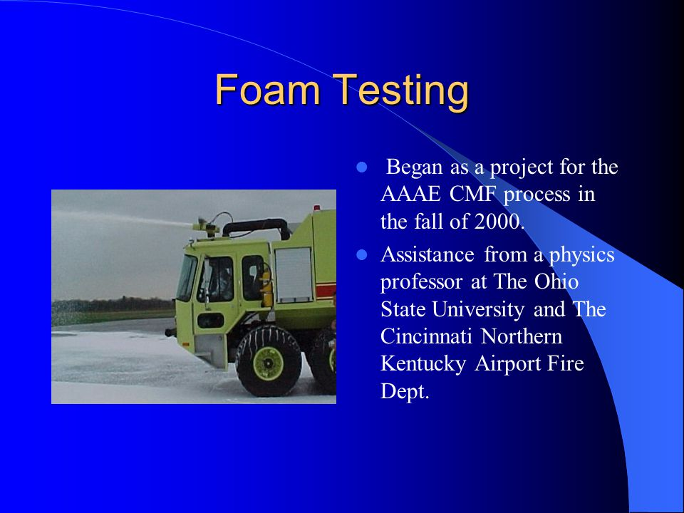 Foam Testing Began as a project for the AAAE CMF process in the fall of 2000.