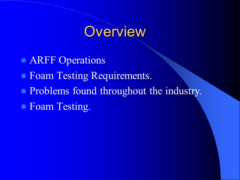 Overview ARFF Operations Foam Testing Requirements.