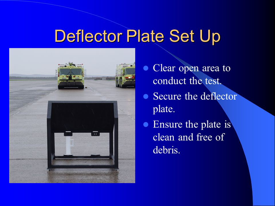 Deflector Plate Set Up Clear open area to conduct the test.