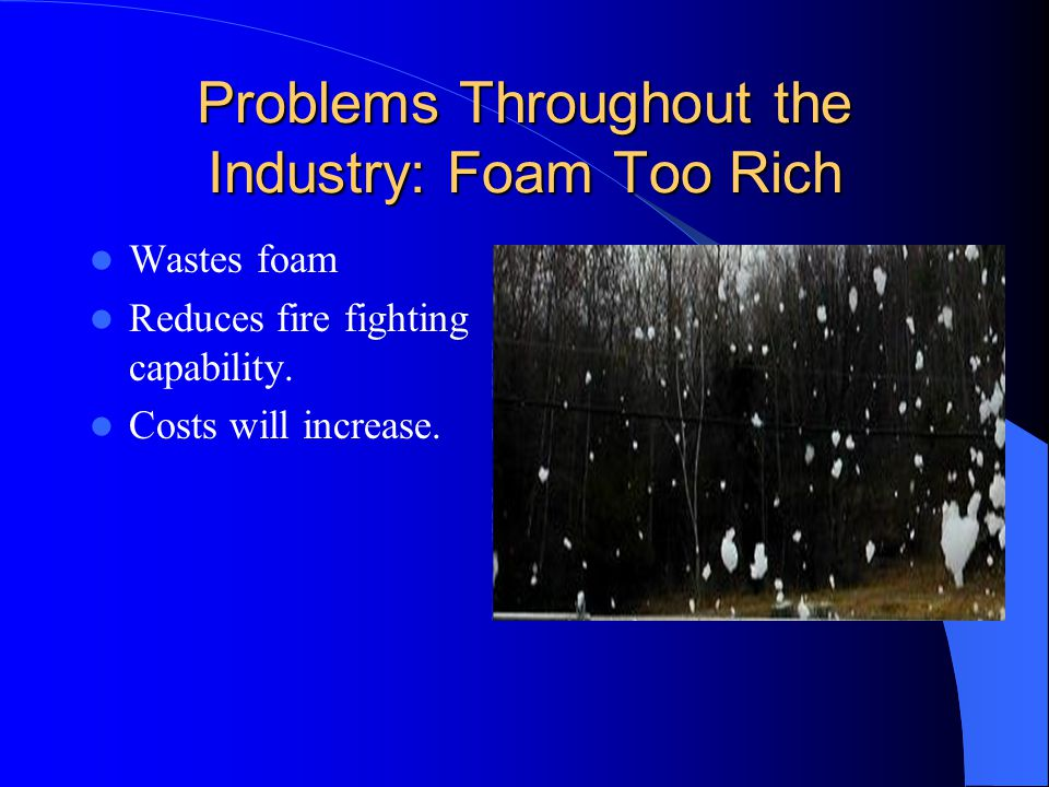 Problems Throughout the Industry: Foam Too Rich