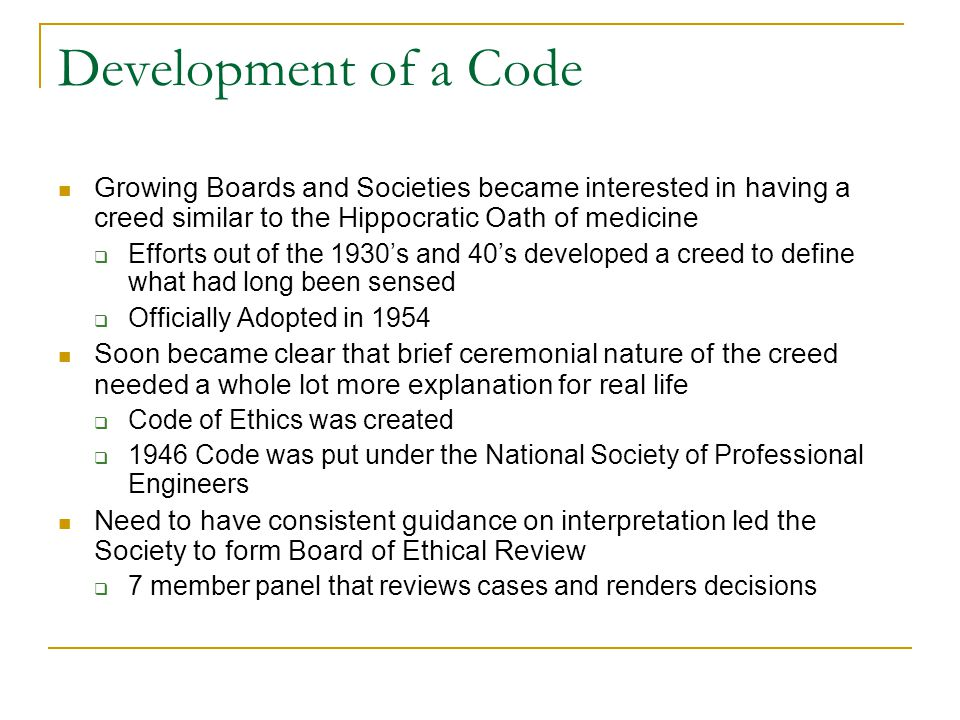 Development of a Code Growing Boards and Societies became interested in having a creed similar to the Hippocratic Oath of medicine.