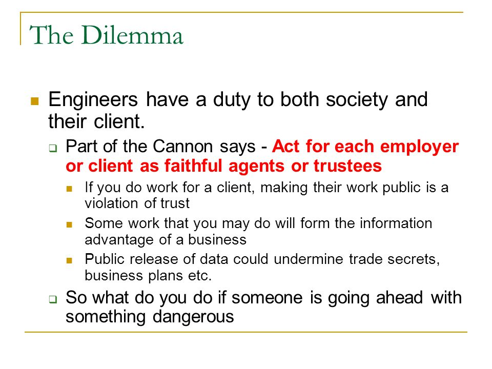 The Dilemma Engineers have a duty to both society and their client.