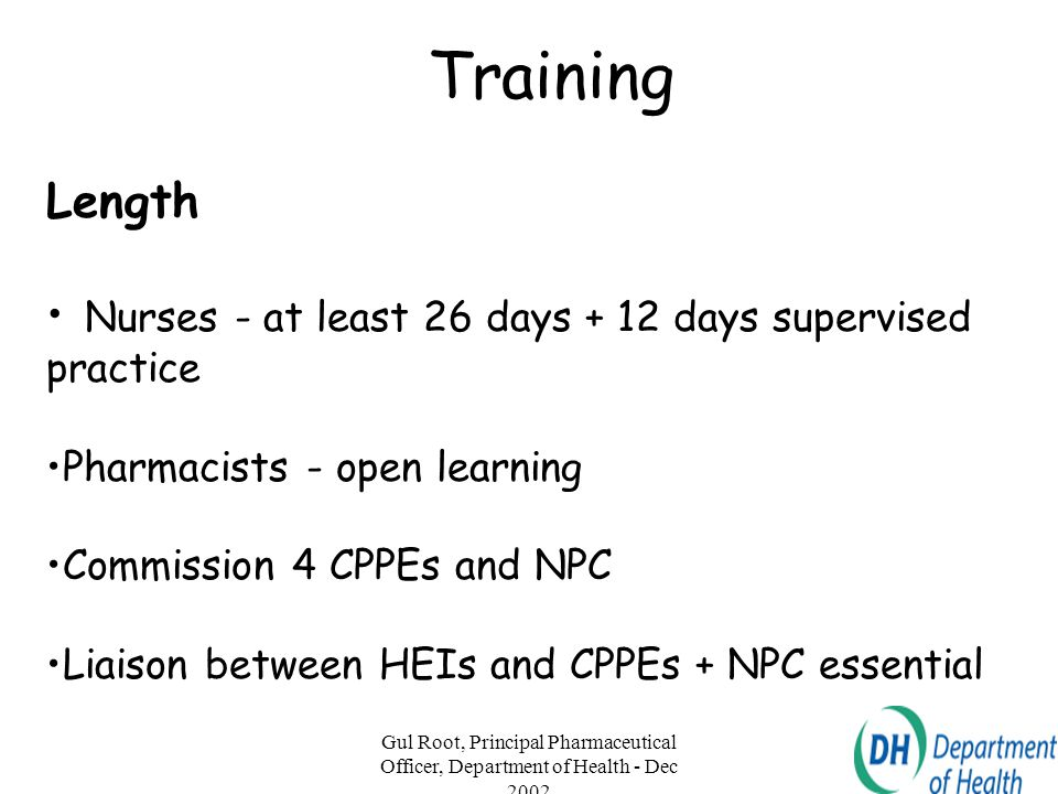 Training Length. Nurses - at least 26 days + 12 days supervised practice. Pharmacists - open learning.