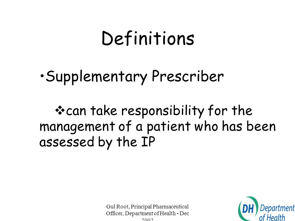 Definitions Supplementary Prescriber can take responsibility for the