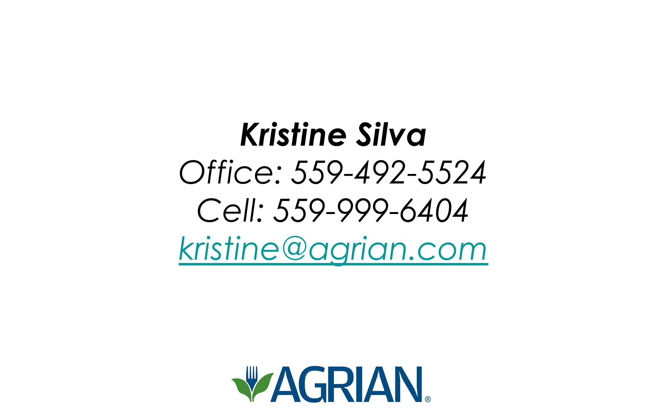 Kristine Silva Office: 559-492-5524 Cell: 559-999-6404 kristine@agrian.com