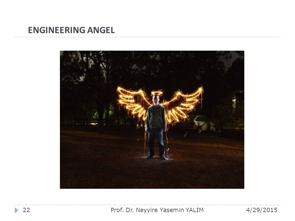 ENGINEERING ANGEL Prof. Dr. Neyyire Yasemin YALIM 4/13/2017