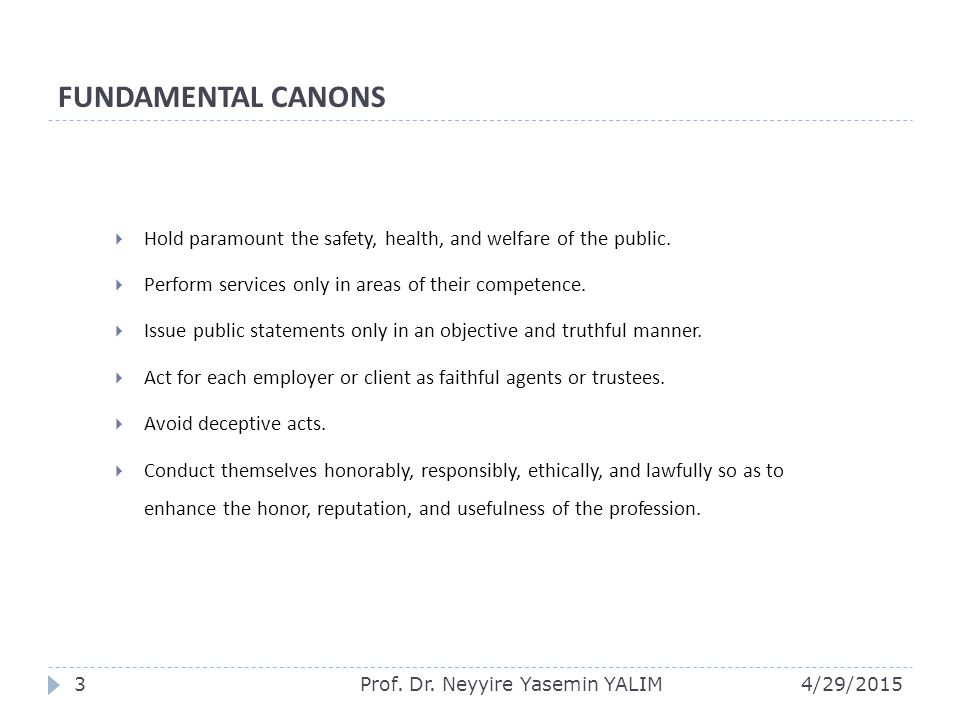 FUNDAMENTAL CANONS Hold paramount the safety, health, and welfare of the public. Perform services only in areas of their competence.