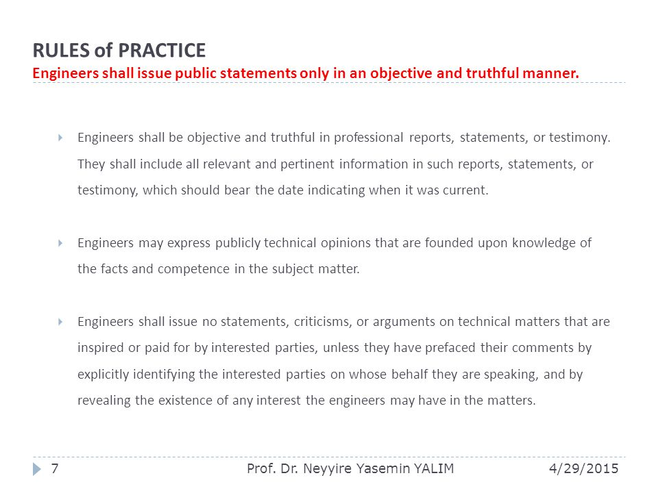 RULES of PRACTICE Engineers shall issue public statements only in an objective and truthful manner.