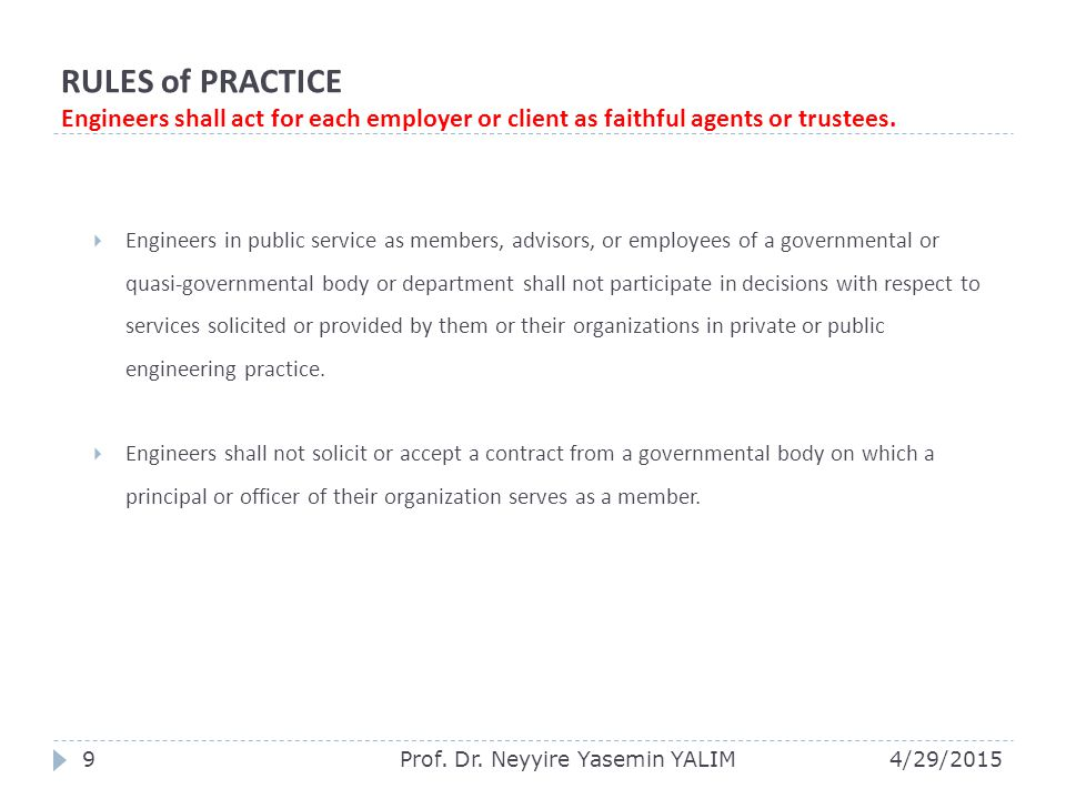 RULES of PRACTICE Engineers shall act for each employer or client as faithful agents or trustees.