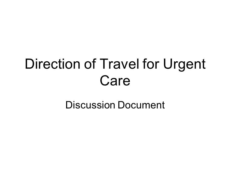 Direction of Travel for Urgent Care