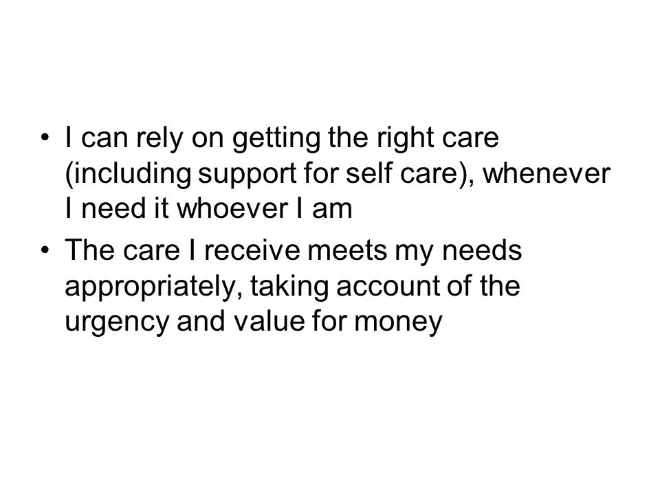 I can rely on getting the right care (including support for self care), whenever I need it whoever I am