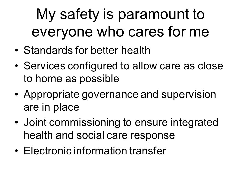 My safety is paramount to everyone who cares for me