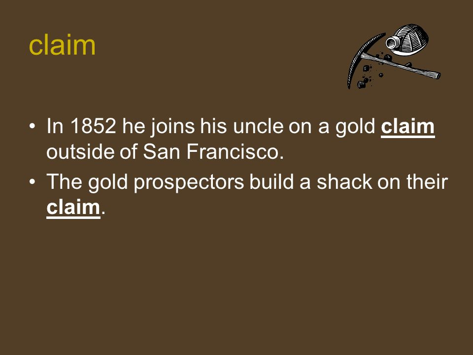 claim In 1852 he joins his uncle on a gold claim outside of San Francisco.