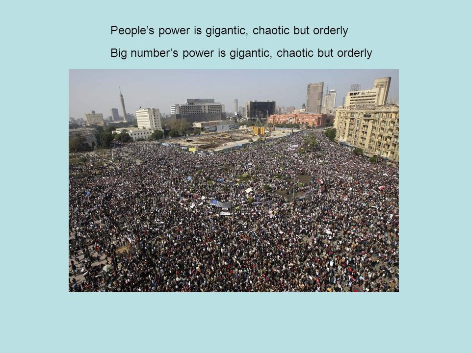People's power is gigantic, chaotic but orderly