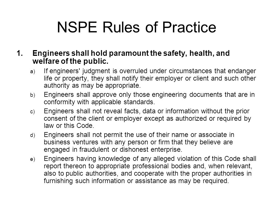 NSPE Rules of Practice Engineers shall hold paramount the safety, health, and welfare of the public.