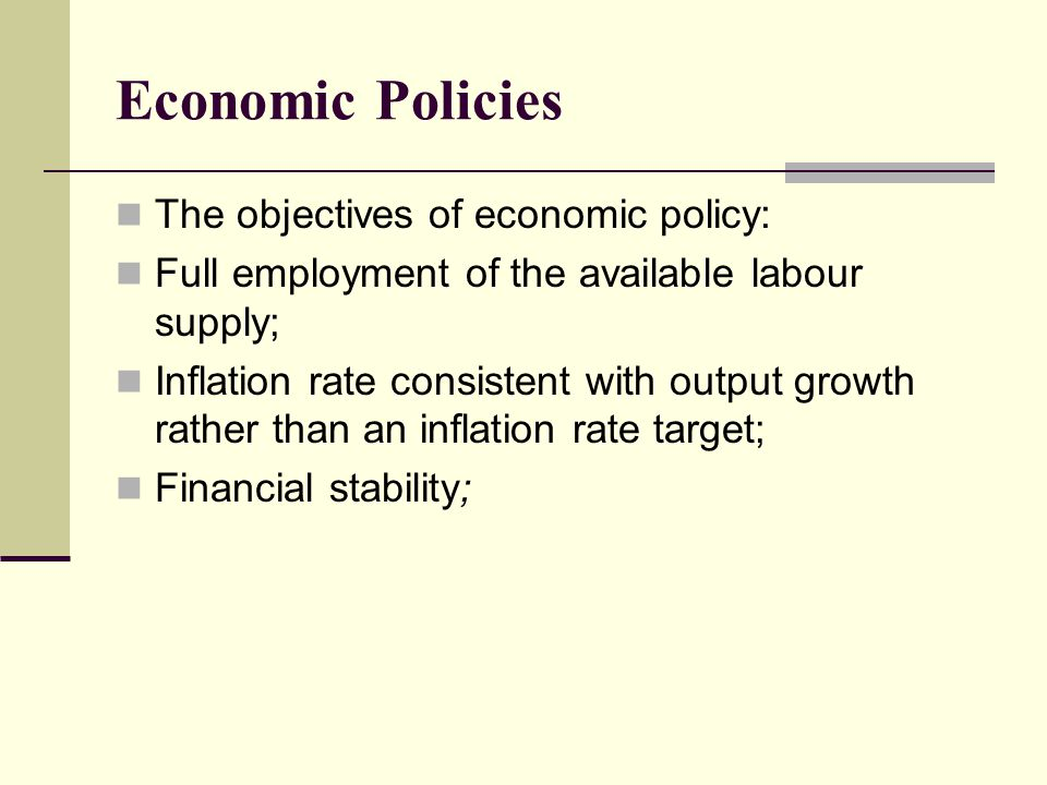 Economic Policies The objectives of economic policy:
