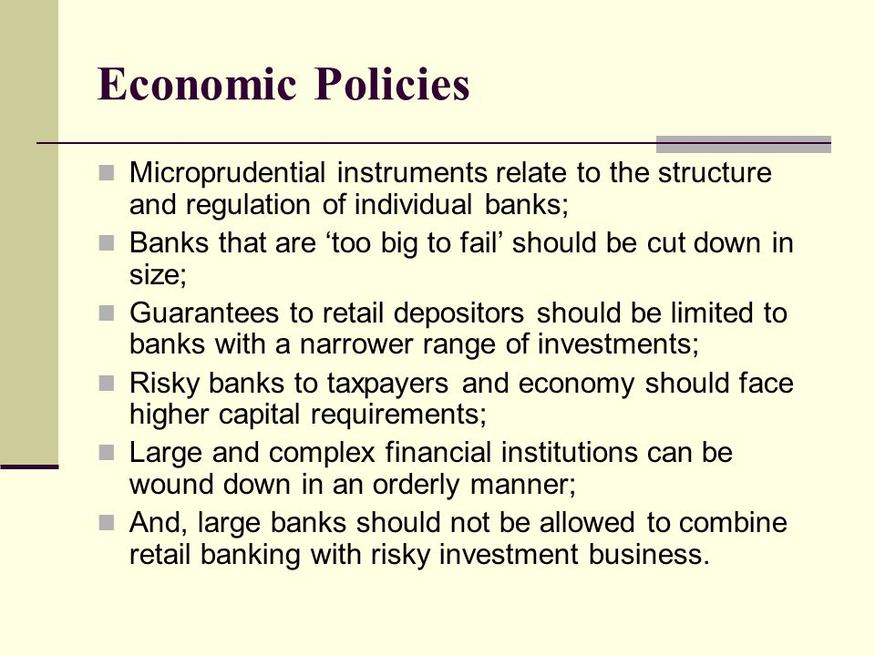 Economic Policies Microprudential instruments relate to the structure and regulation of individual banks;