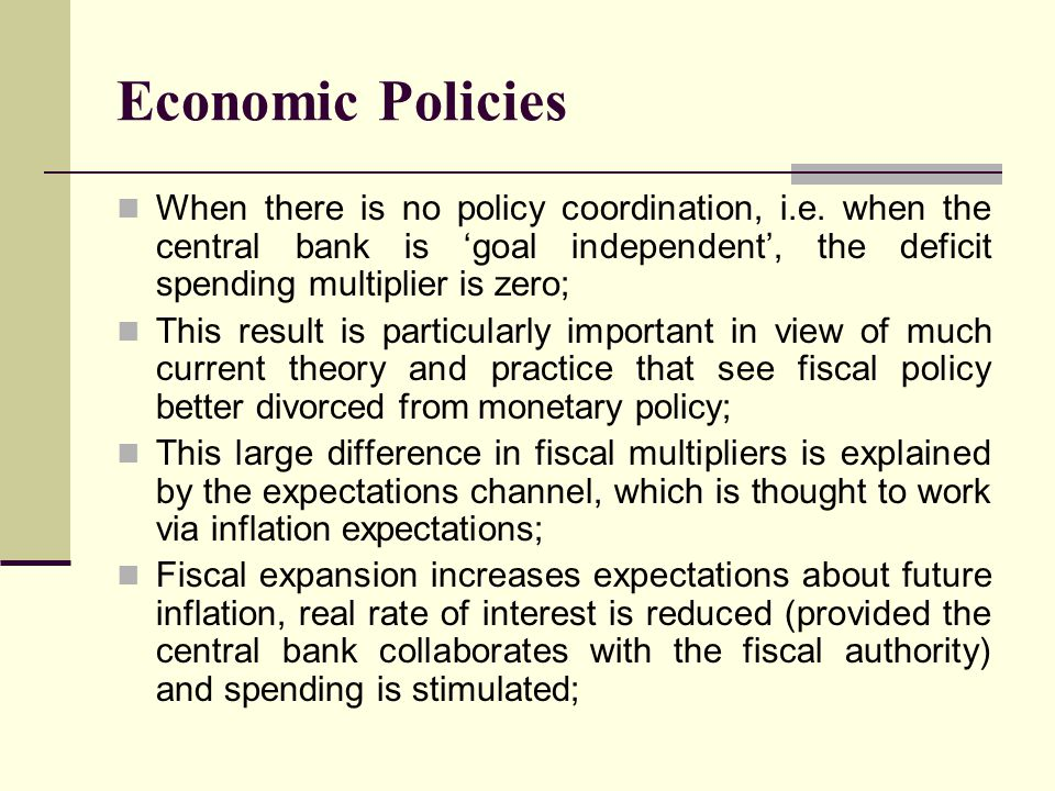 Economic Policies When there is no policy coordination, i.e. when the central bank is 'goal independent', the deficit spending multiplier is zero;