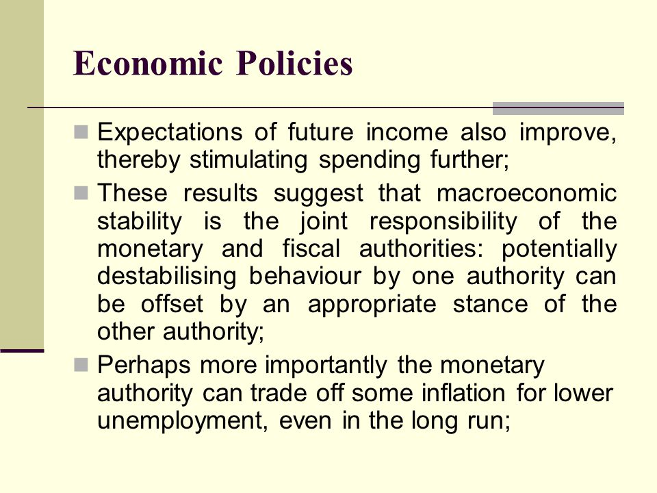 Economic Policies Expectations of future income also improve, thereby stimulating spending further;
