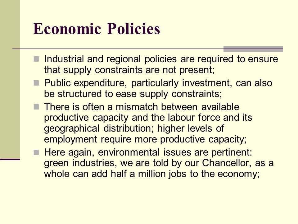 Economic Policies Industrial and regional policies are required to ensure that supply constraints are not present;