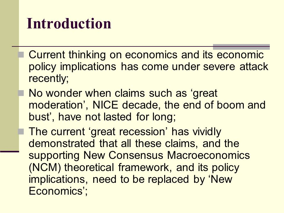 Introduction Current thinking on economics and its economic policy implications has come under severe attack recently;
