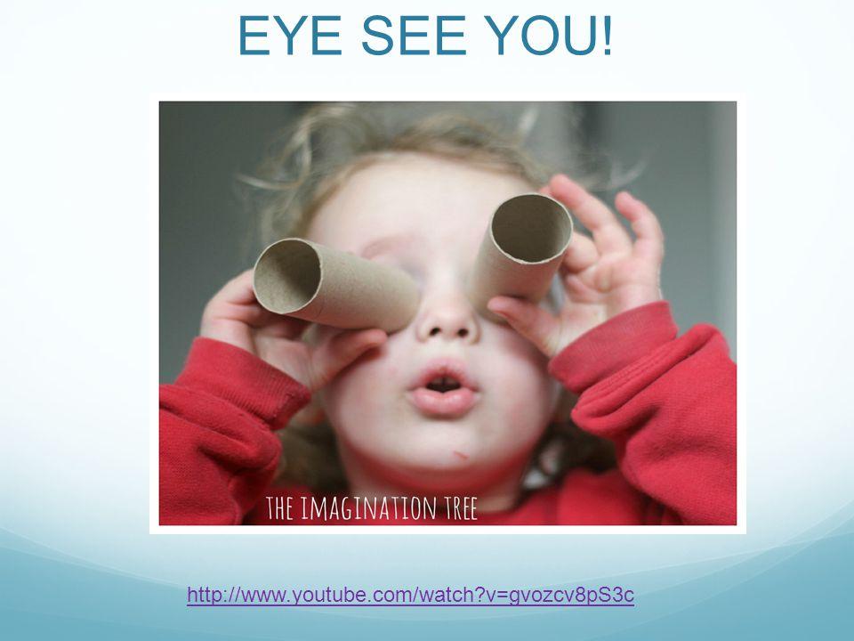 EYE SEE YOU! http://www.youtube.com/watch v=gvozcv8pS3c