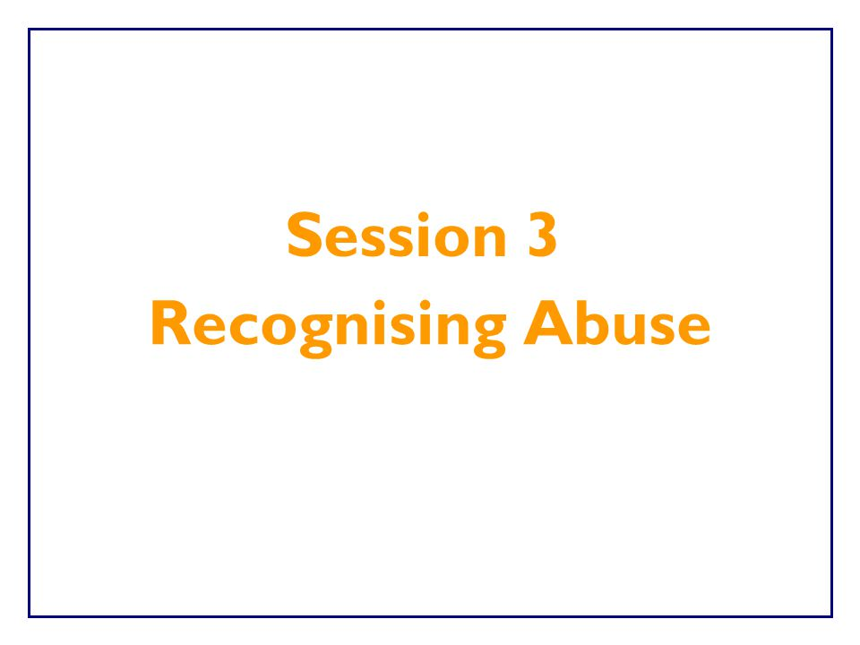 Session 3 Recognising Abuse