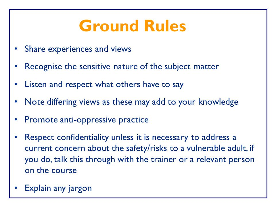 Ground Rules Share experiences and views