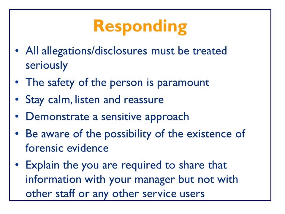 Responding All allegations/disclosures must be treated seriously