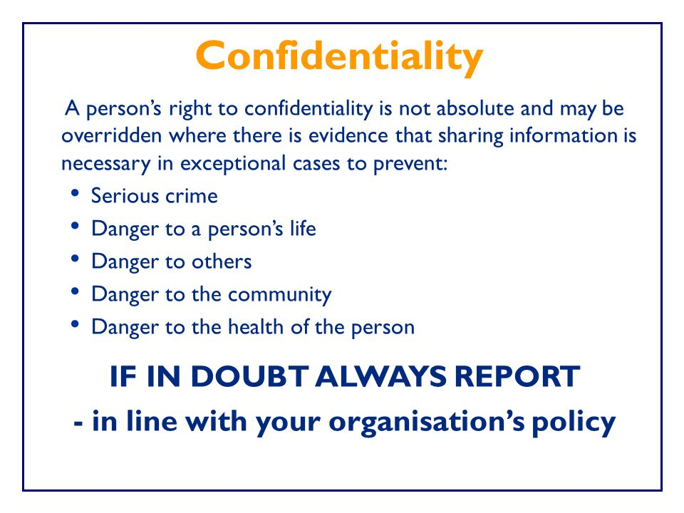 IF IN DOUBT ALWAYS REPORT - in line with your organisation's policy