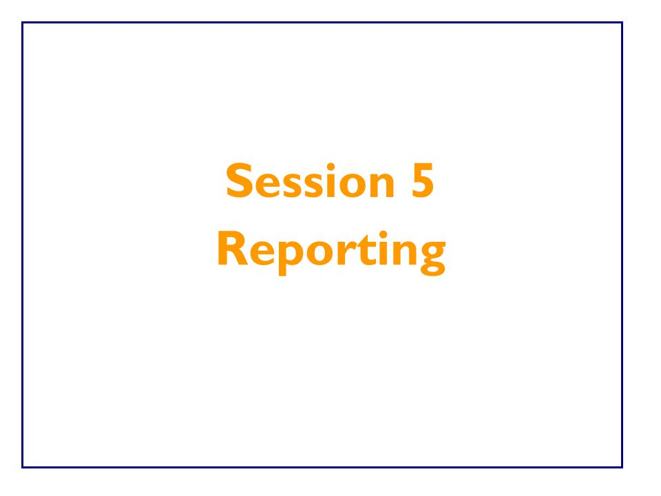 Session 5 Reporting