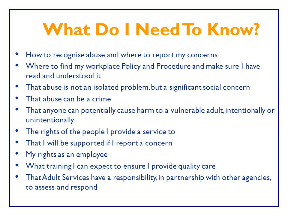 What Do I Need To Know How to recognise abuse and where to report my concerns.
