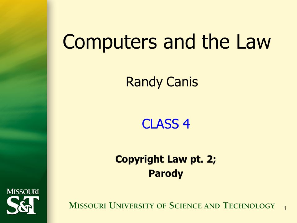 Computers and the Law Randy Canis CLASS 4 Copyright Law pt. 2; Parody