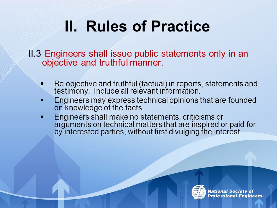 II. Rules of Practice II.3 Engineers shall issue public statements only in an objective and truthful manner.
