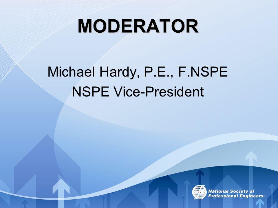 MODERATOR Michael Hardy, P.E., F.NSPE NSPE Vice-President Art