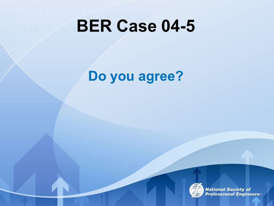 BER Case 04-5 Do you agree