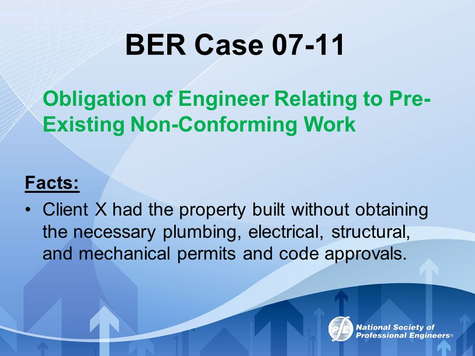 BER Case 07-11 Obligation of Engineer Relating to Pre-Existing Non-Conforming Work. Facts: