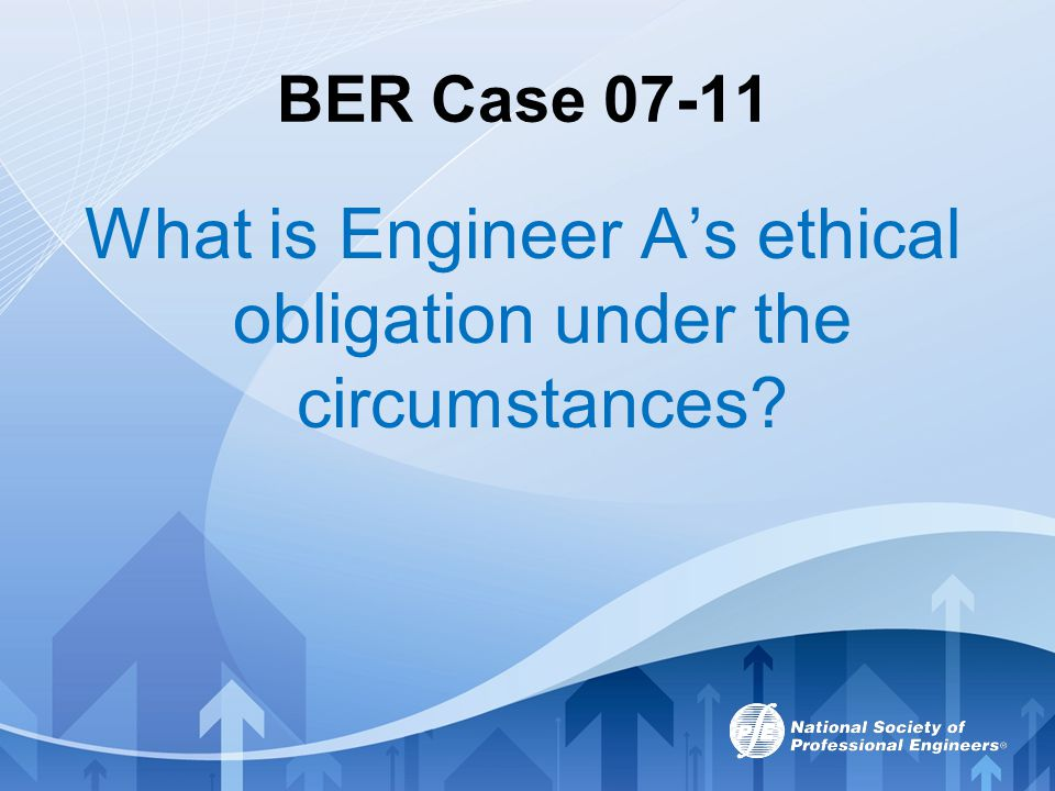 What is Engineer A's ethical obligation under the circumstances