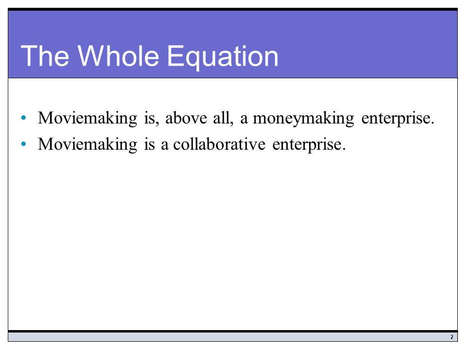 The Whole Equation Moviemaking is, above all, a moneymaking enterprise.